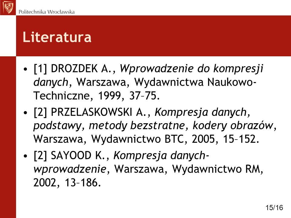 Literatura [1] DROZDEK A., Wprowadzenie do kompresji danych, Warszawa, Wydawnictwa Naukowo-Techniczne, 1999, 37–75.